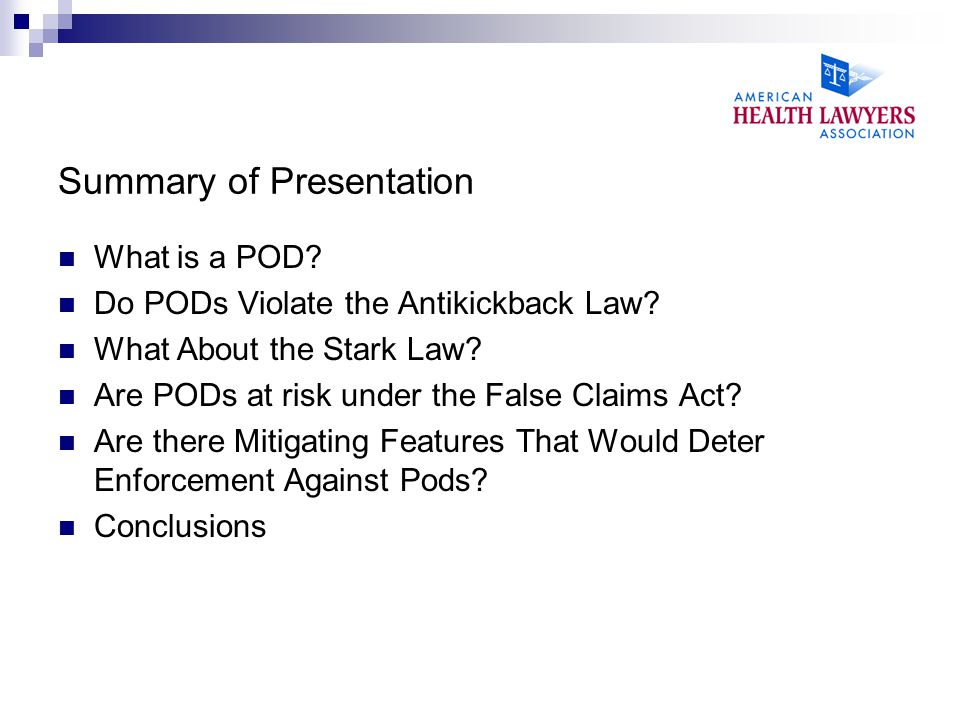 Summary of Presentation What is a POD. Do PODs Violate the Antikickback Law.