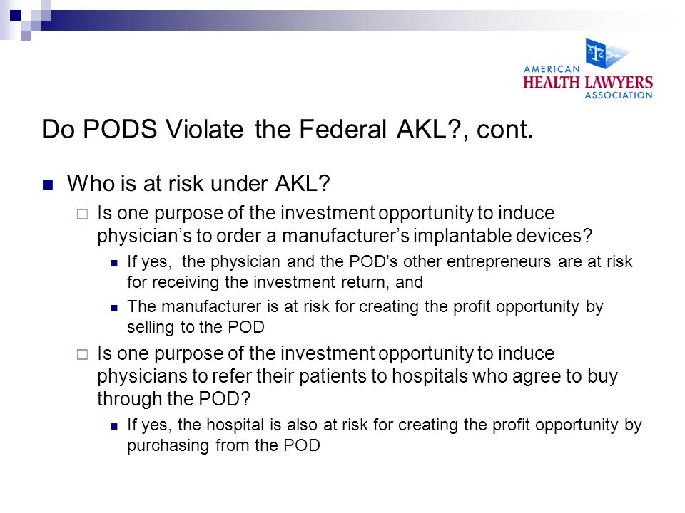 Do PODS Violate the Federal AKL , cont. Who is at risk under AKL.