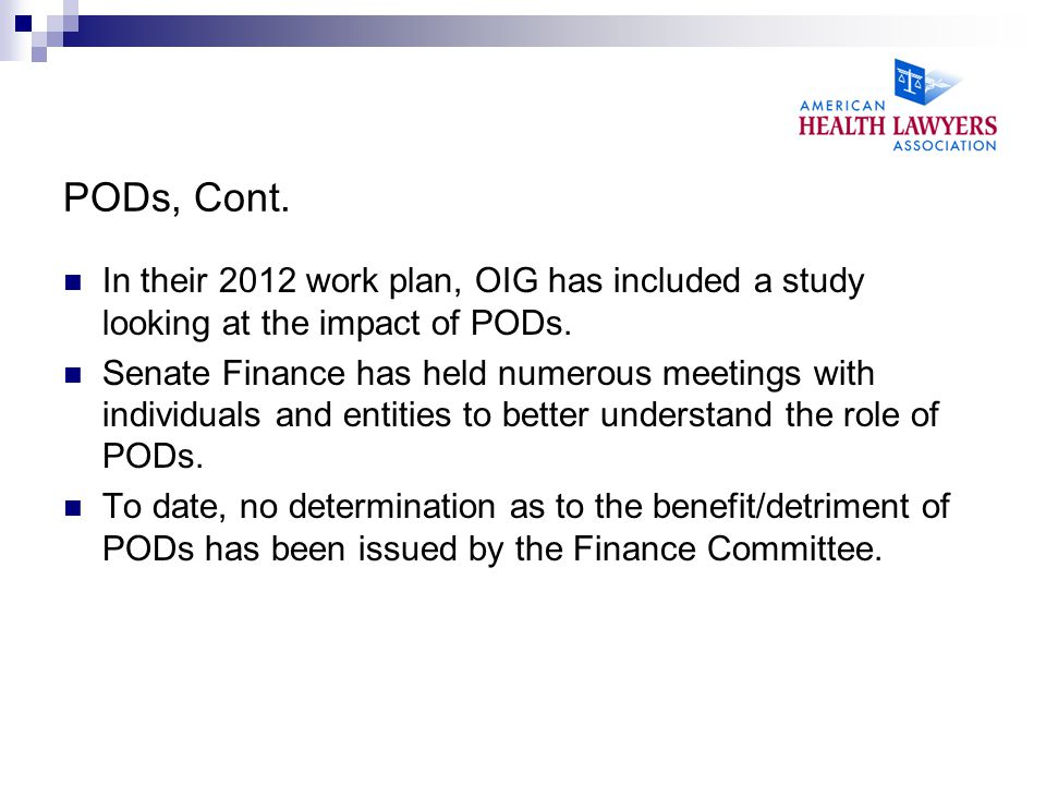 PODs, Cont. In their 2012 work plan, OIG has included a study looking at the impact of PODs.