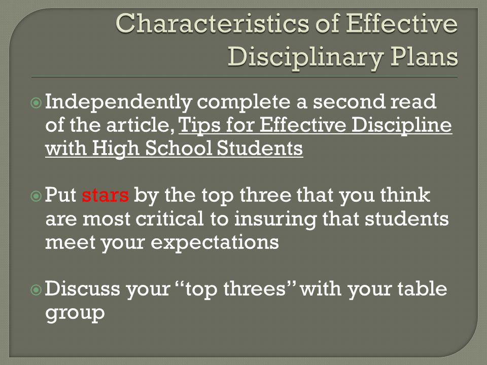  Independently complete a second read of the article, Tips for Effective Discipline with High School Students  Put stars by the top three that you think are most critical to insuring that students meet your expectations  Discuss your top threes with your table group