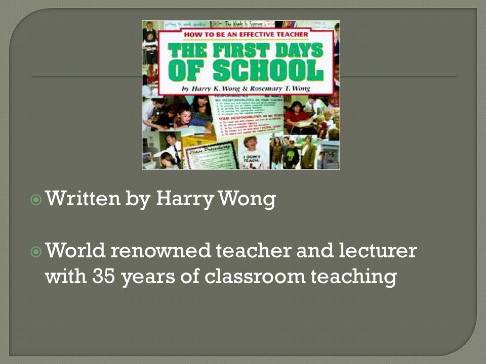  Written by Harry Wong  World renowned teacher and lecturer with 35 years of classroom teaching