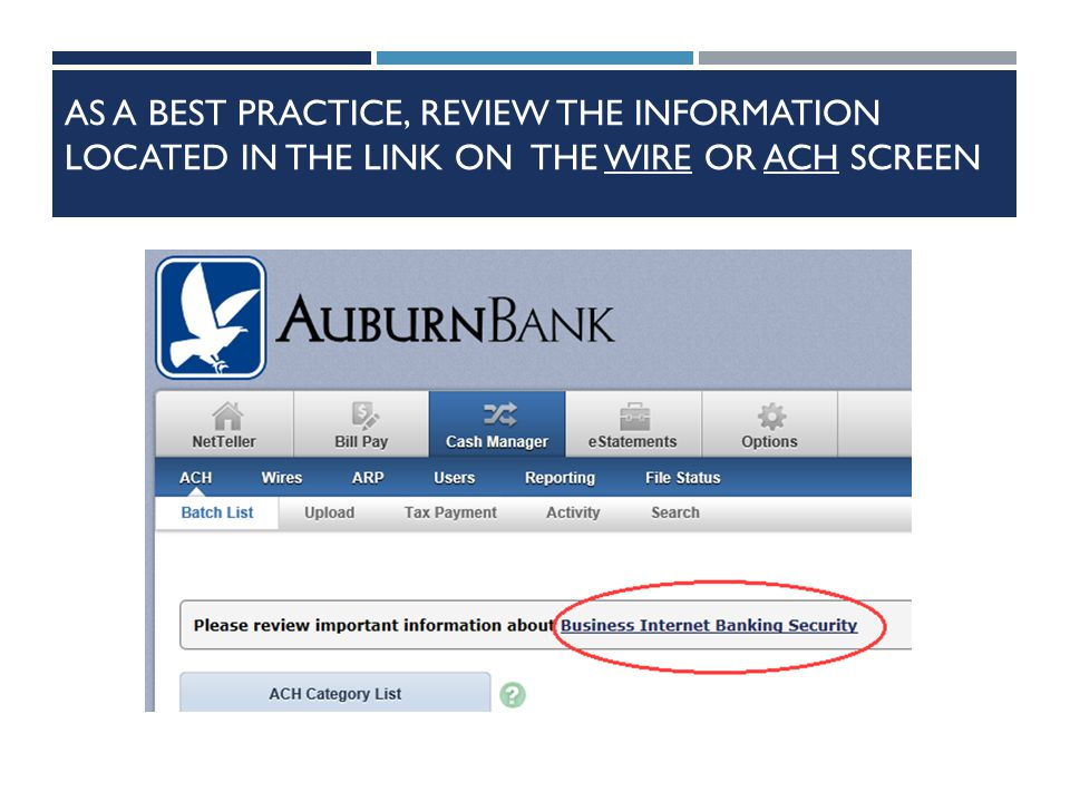 AS A BEST PRACTICE, REVIEW THE INFORMATION LOCATED IN THE LINK ON THE WIRE OR ACH SCREEN