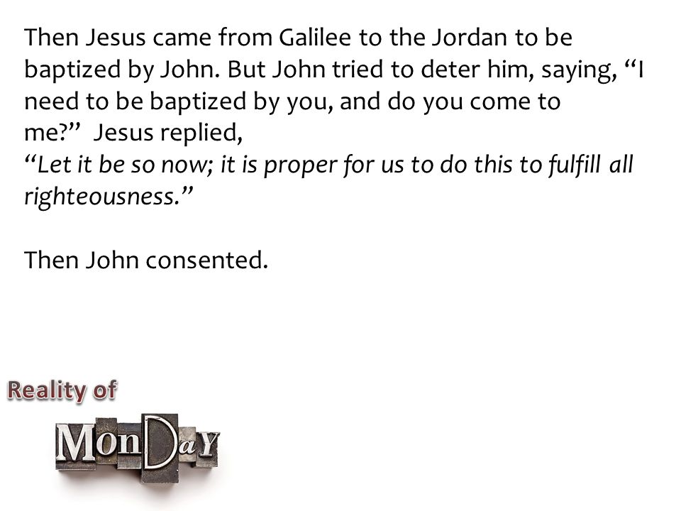 As soon as Jesus was baptized, he went up out of the water.