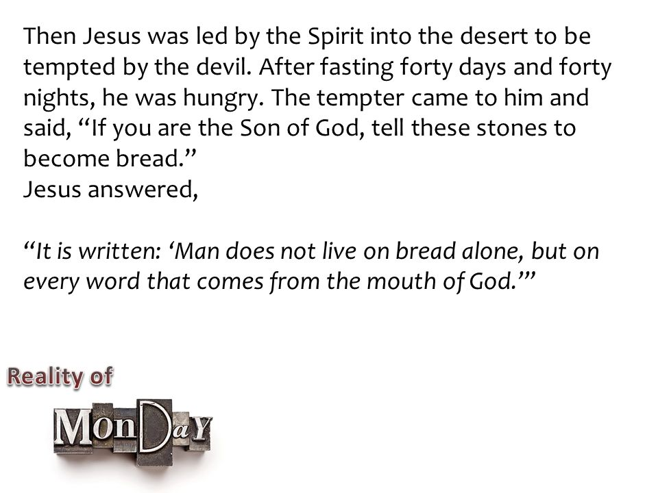Then Jesus was led by the Spirit into the desert to be tempted by the devil.