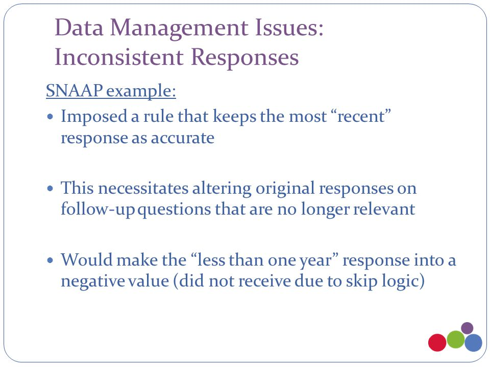 "Data Management Issues: Inconsistent Responses SNAAP example: Imposed a rule that keeps the most ""recent"" response as accurate This necessitates alter"