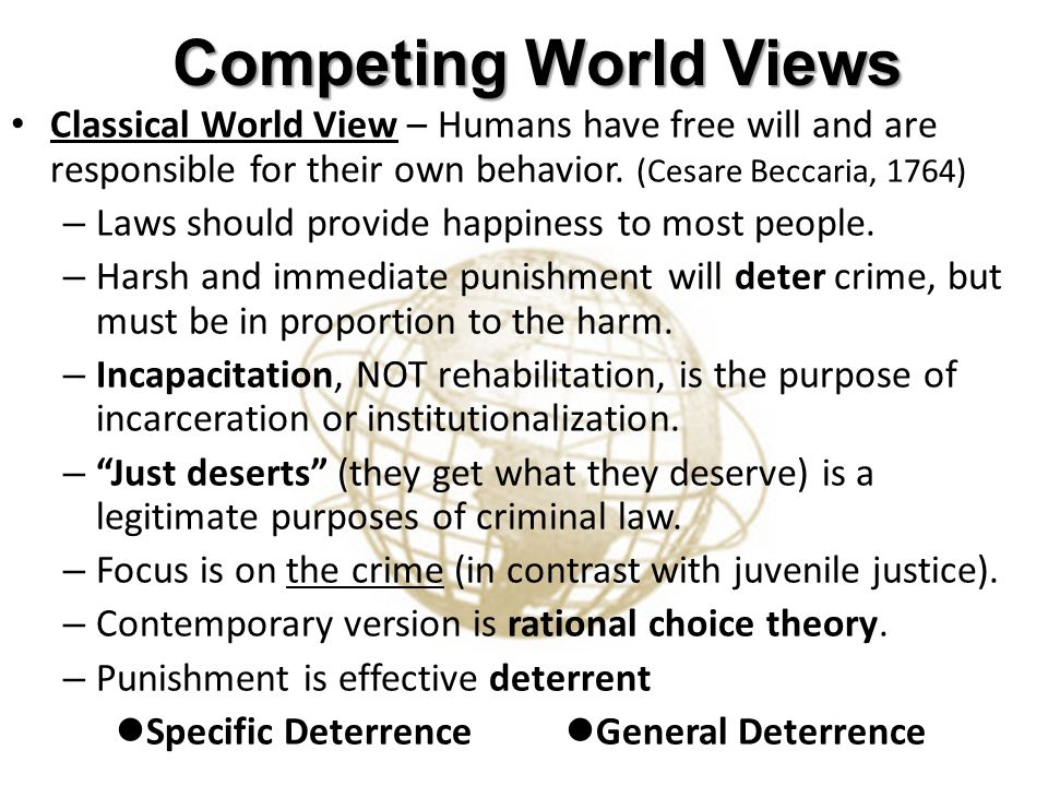 Competing World Views Classical World View – Humans have free will and are responsible for their own behavior.