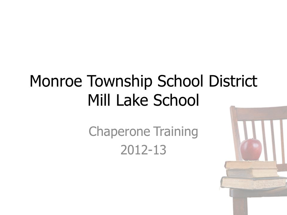 Monroe Township School District Mill Lake School Chaperone Training 2012-13
