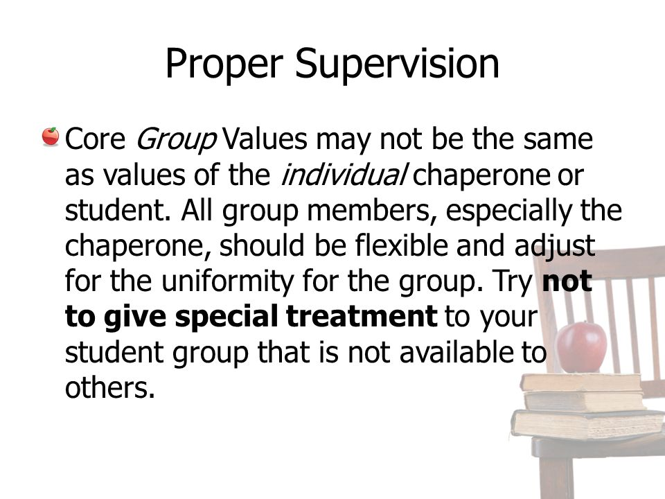 Proper Supervision Core Group Values may not be the same as values of the individual chaperone or student.