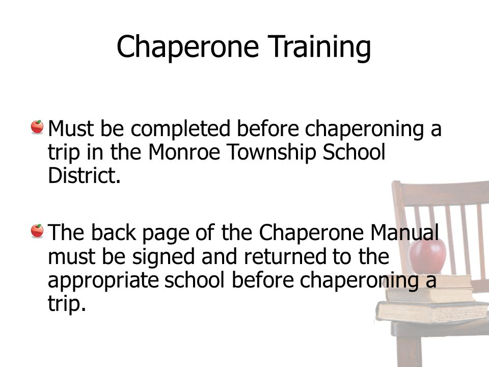 Chaperone Training Must be completed before chaperoning a trip in the Monroe Township School District.