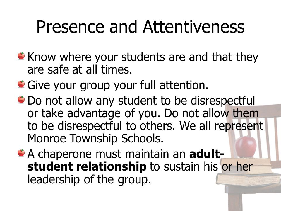 Student Behavior Monitoring and Intervention A chaperone's authority is limited to the general supervision of the students and the enforcement of appropriate behavior.
