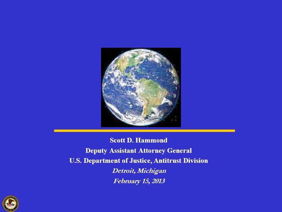 Scott D. Hammond Deputy Assistant Attorney General U.S. Department of Justice, Antitrust Division Detroit, Michigan February 15, 2013