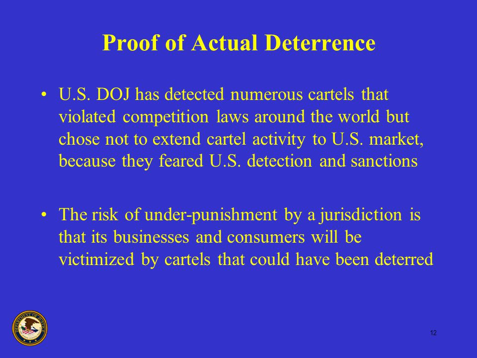12 Proof of Actual Deterrence U.S. DOJ has detected numerous cartels that violated competition laws around the world but chose not to extend cartel ac