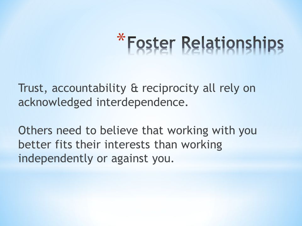 Trust, accountability & reciprocity all rely on acknowledged interdependence. Others need to believe that working with you better fits their interests