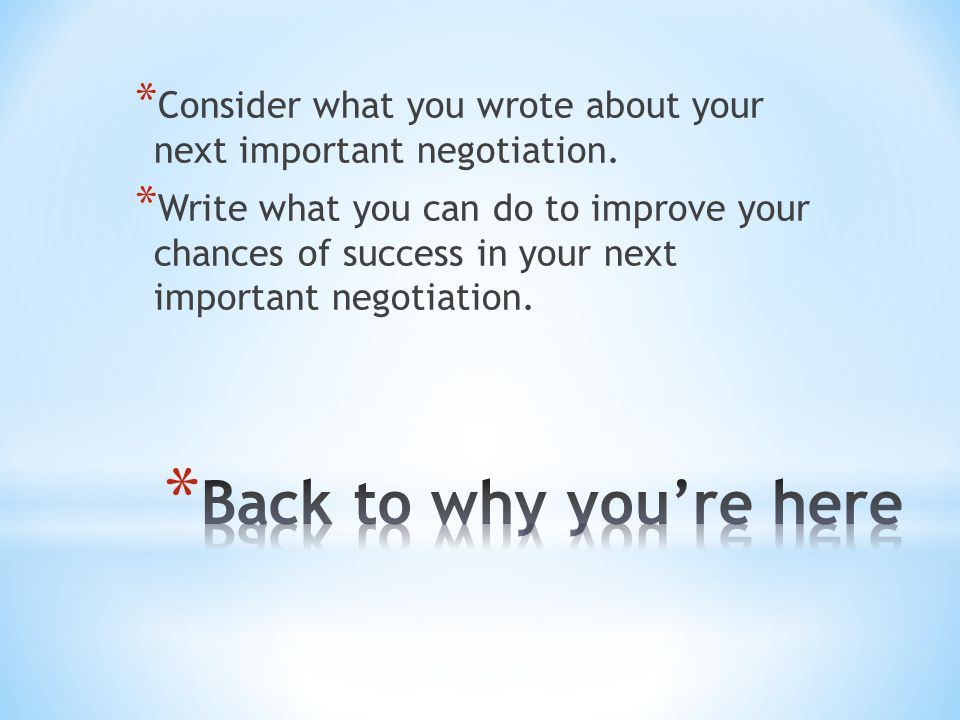 * Consider what you wrote about your next important negotiation. * Write what you can do to improve your chances of success in your next important neg