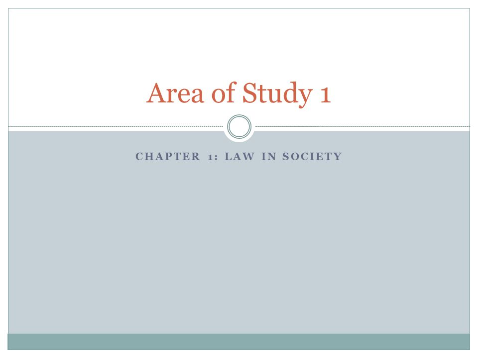 CHAPTER 1: LAW IN SOCIETY Area of Study 1