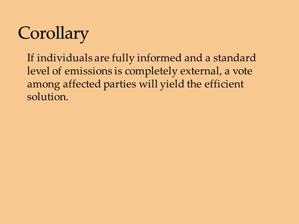 If individuals are fully informed and a standard level of emissions is completely external, a vote among affected parties will yield the efficient solution.