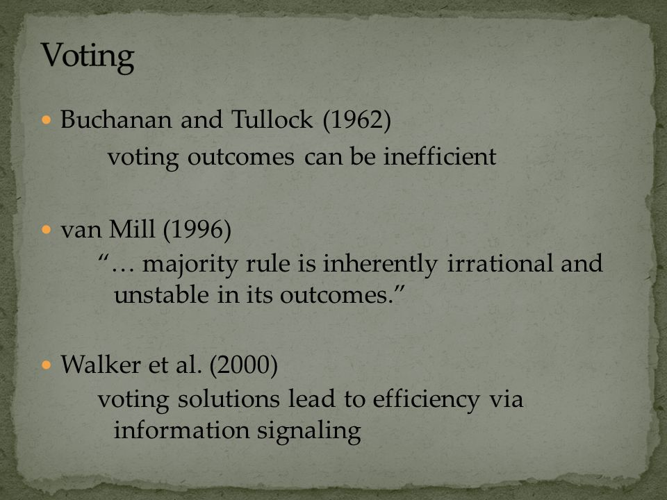 Buchanan and Tullock (1962) voting outcomes can be inefficient van Mill (1996) … majority rule is inherently irrational and unstable in its outcomes. Walker et al.