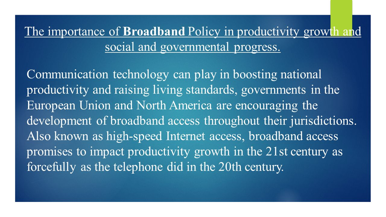 The importance of Broadband Policy in productivity growth and social and governmental progress.