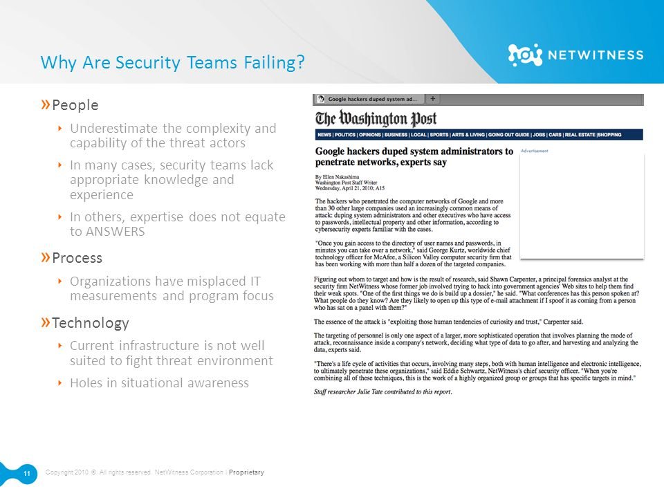 Copyright 2010 © All rights reserved. NetWitness Corporation | Proprietary 11 Why Are Security Teams Failing? » People ‣ Underestimate the complexity