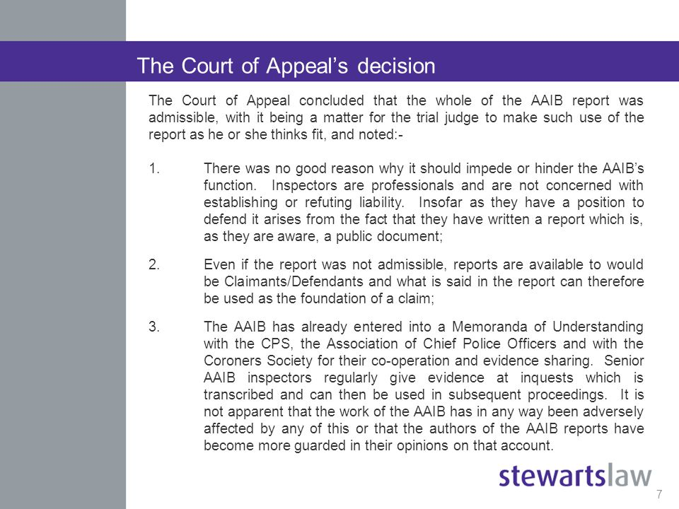 It would be foolish and blinkered to ignore such a valuable resource (Mr Justice Leggatt 2013 EWHC 1409 (QB)) I agree with the judge when he said that a non-lawyer would be astonished that the report of the AAIB was not something to which a court could even have regard .
