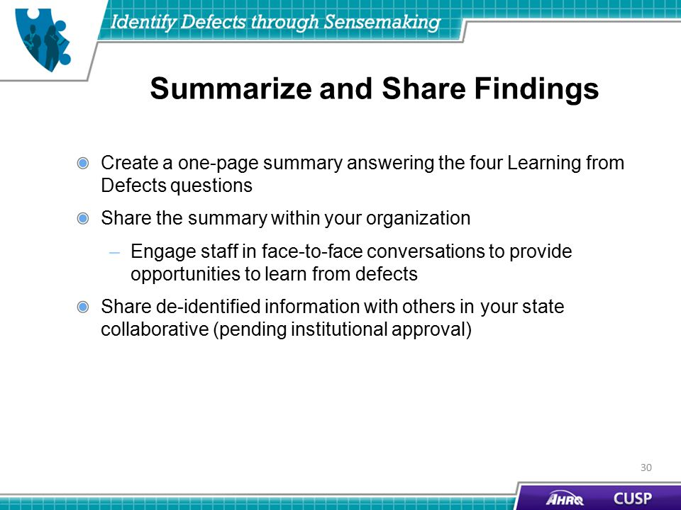 Summarize and Share Findings 30 Create a one-page summary answering the four Learning from Defects questions Share the summary within your organization –Engage staff in face-to-face conversations to provide opportunities to learn from defects Share de-identified information with others in your state collaborative (pending institutional approval)