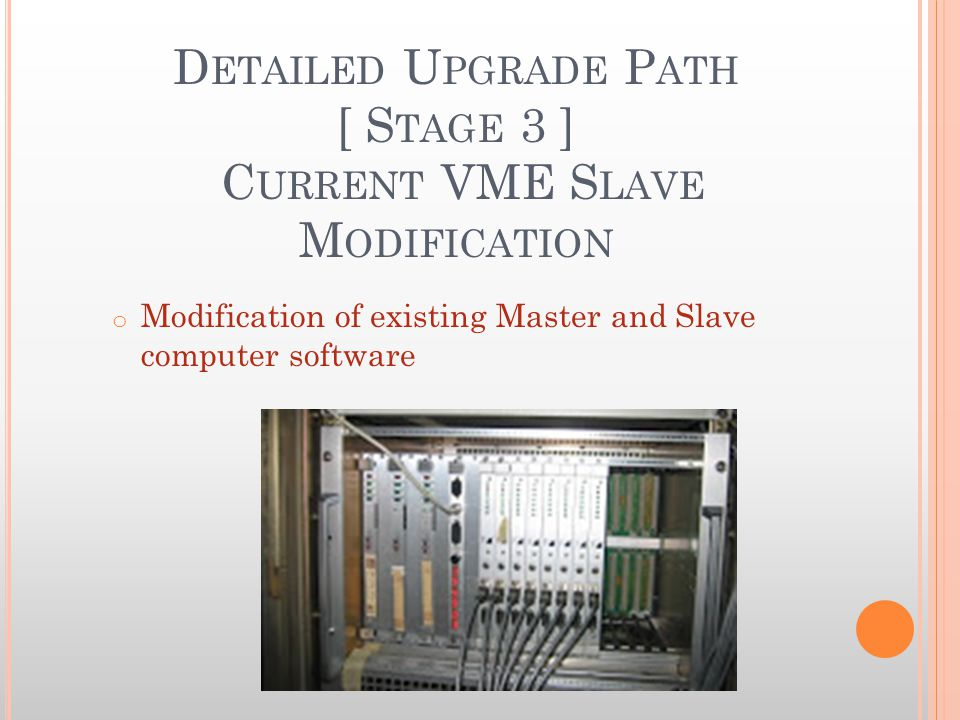 D ETAILED UPGRADE P ATH [ S TAGE 4: D EPLOYMENT ] Deployment period Existing software interface to the hardware will be modified to talk to either the old control hardware or the new