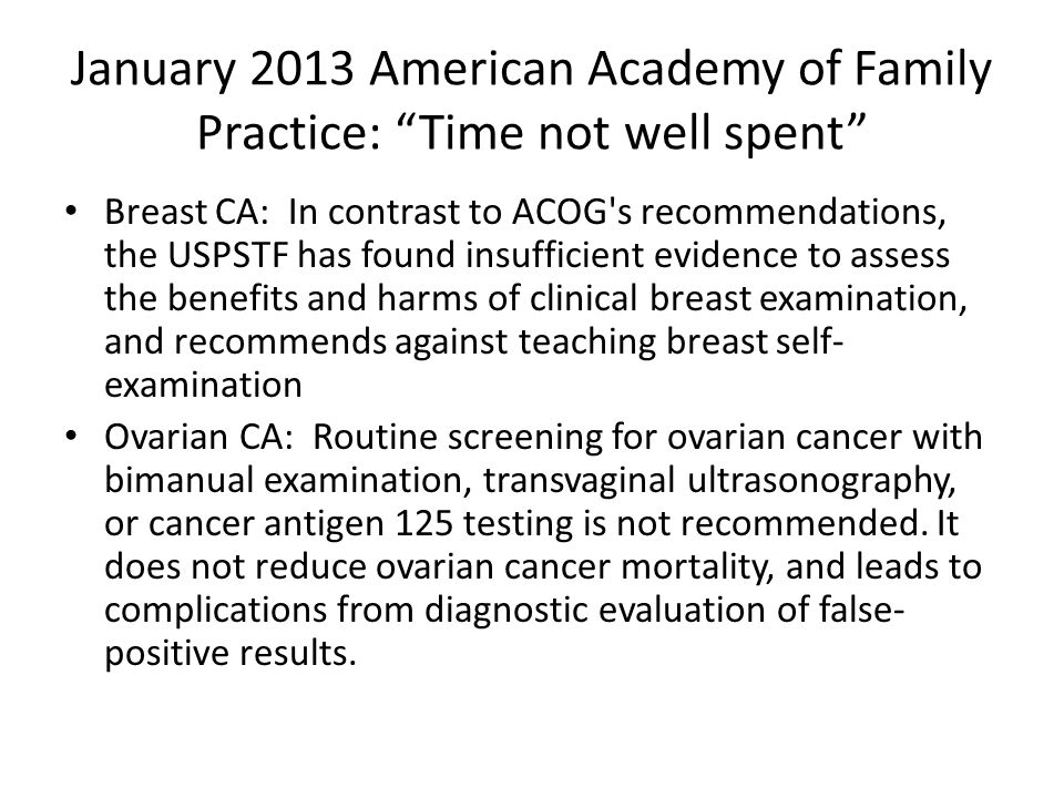 """January 2013 American Academy of Family Practice: """"Time not well spent"""" Breast CA: In contrast to ACOG's recommendations, the USPSTF has found insuffi"""