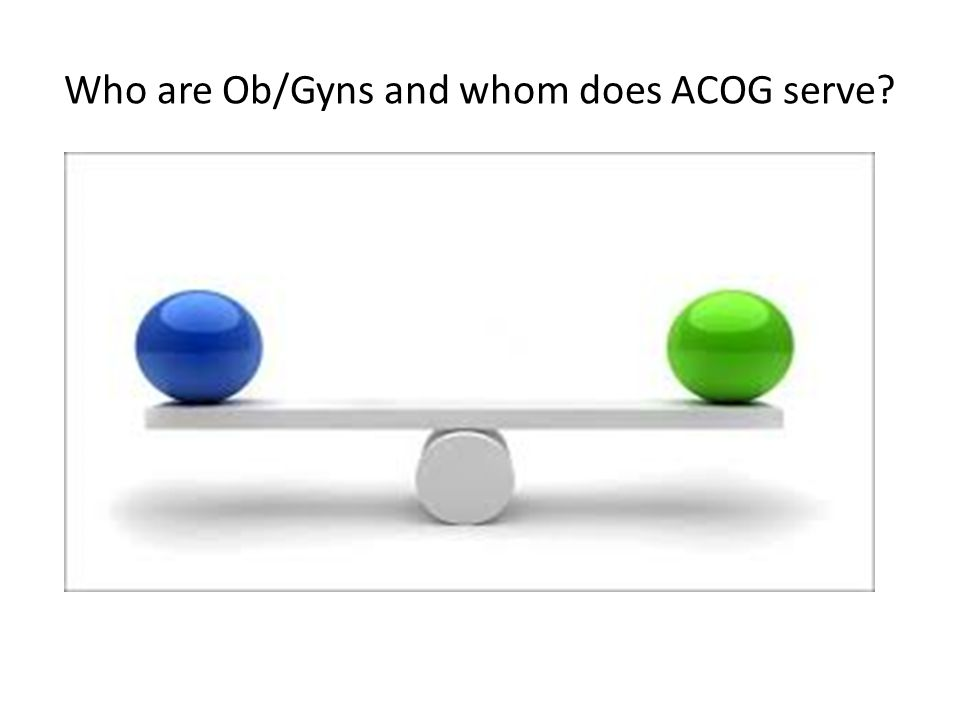 Who are Ob/Gyns and whom does ACOG serve?