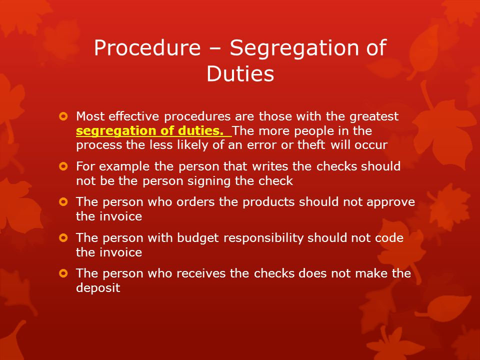 Procedure – Segregation of Duties  Most effective procedures are those with the greatest segregation of duties.