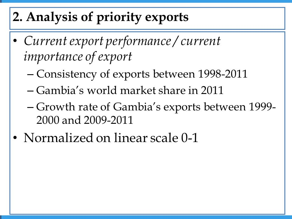 Current export performance / current importance of export – Consistency of exports between 1998-2011 – Gambia's world market share in 2011 – Growth rate of Gambia's exports between 1999- 2000 and 2009-2011 Normalized on linear scale 0-1 2.