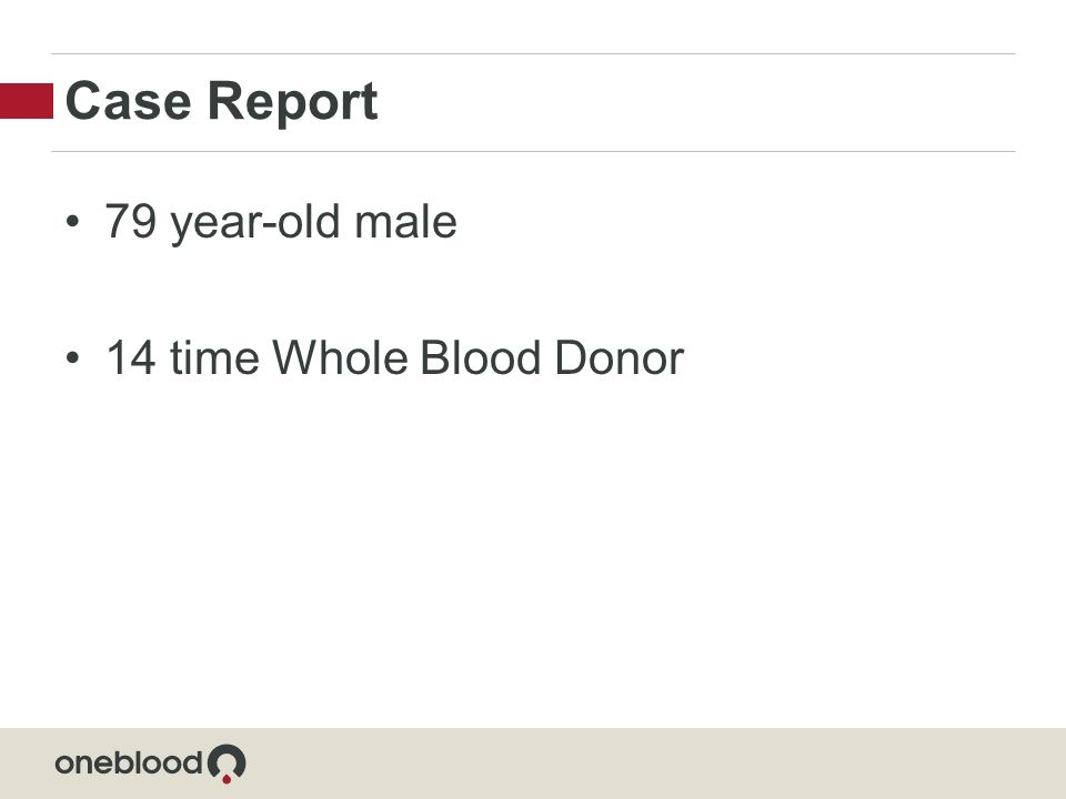 Case Report 79 year-old male 14 time Whole Blood Donor