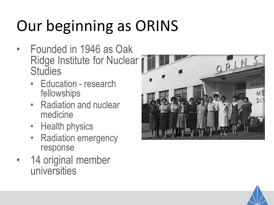 ORAU today Nonprofit government contractor Providing scientific, health and security expertise to help our customers: – Advance research and education – Protect health and the environment – Strengthen national security