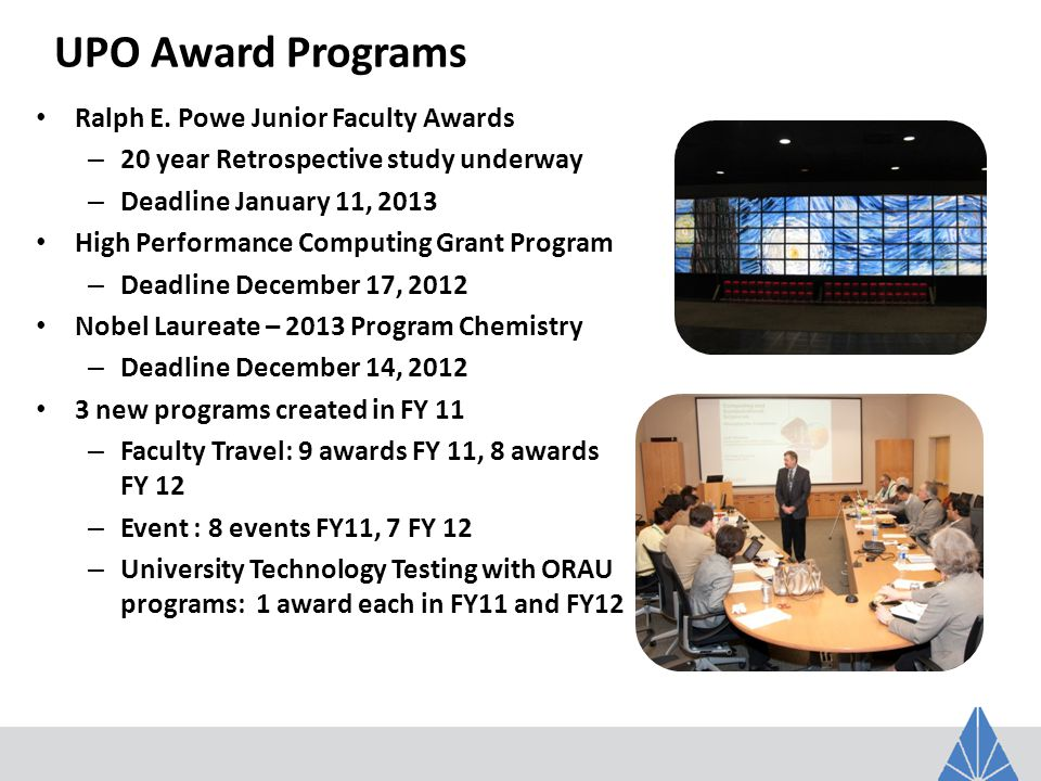 Powe Junior Faculty Award Grants Early career faculty – competitive selection 111 Applicants from 62 schools in 2012 30 awards @ $5K ORAU, $5K university match 11 Total Winners from UF Rebecca Butcher, Assistant Professor, Department of Chemistry– FY 2012