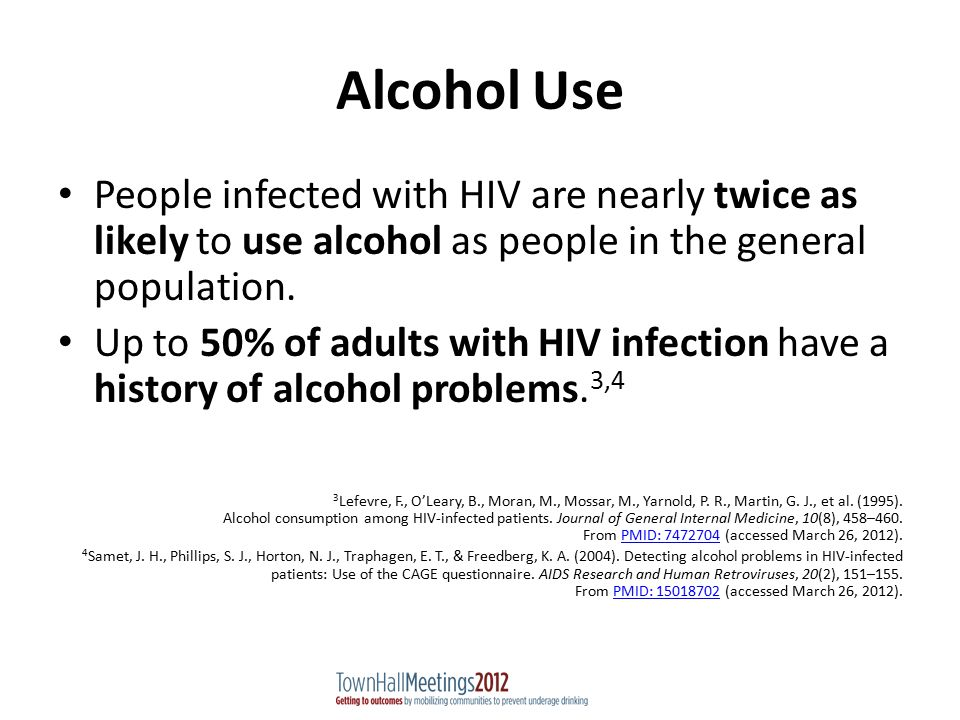 Alcohol Use People infected with HIV are nearly twice as likely to use alcohol as people in the general population.