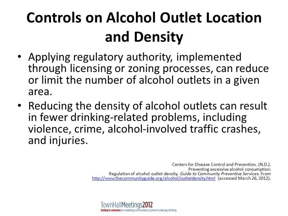 Controls on Alcohol Outlet Location and Density Applying regulatory authority, implemented through licensing or zoning processes, can reduce or limit the number of alcohol outlets in a given area.