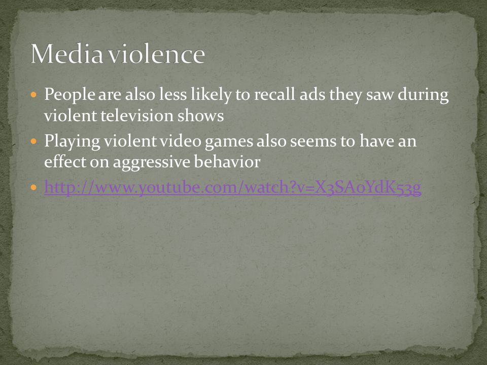 People are also less likely to recall ads they saw during violent television shows Playing violent video games also seems to have an effect on aggressive behavior http://www.youtube.com/watch v=X3SA0YdK53g
