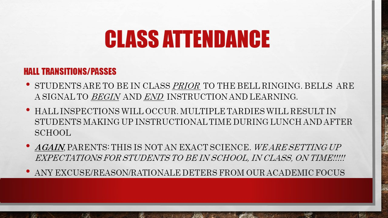 CLASS ATTENDANCE HALL TRANSITIONS/PASSES STUDENTS ARE TO BE IN CLASS PRIOR TO THE BELL RINGING. BELLS ARE A SIGNAL TO BEGIN AND END INSTRUCTION AND LE