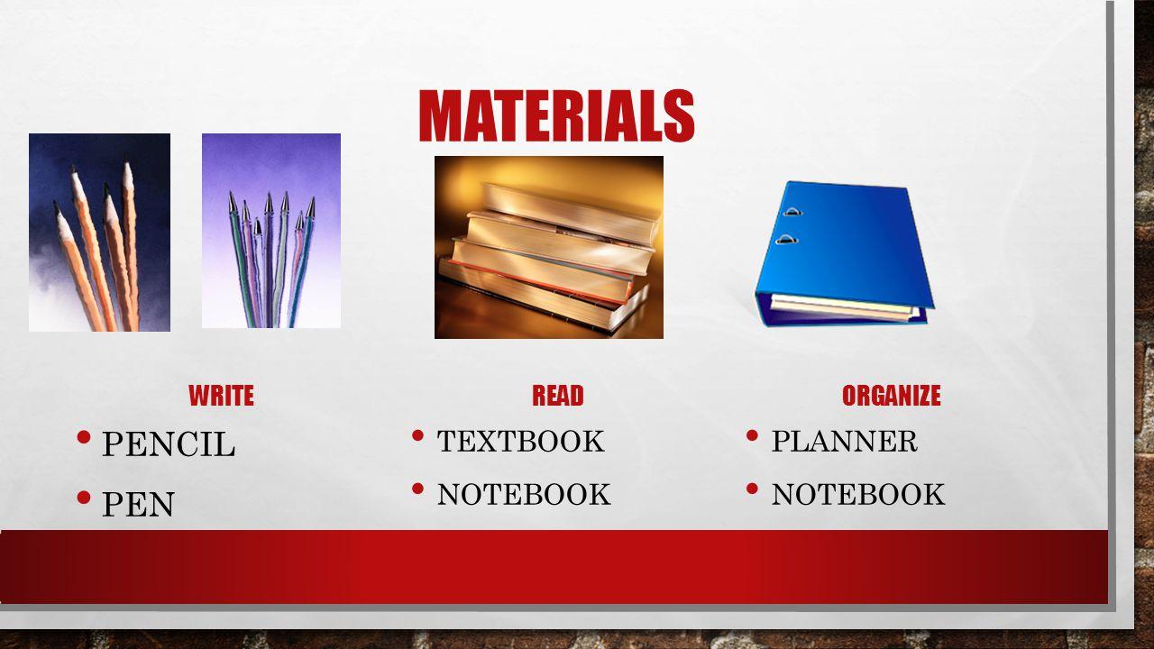 MATERIALS WRITE PENCIL PEN READ TEXTBOOK NOTEBOOK ORGANIZE PLANNER NOTEBOOK