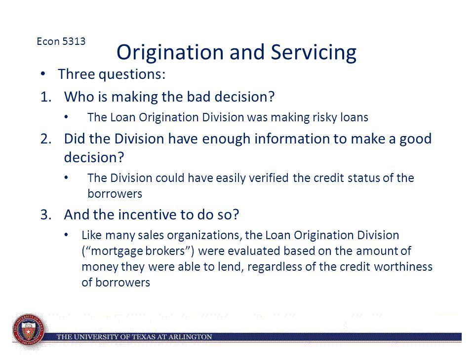 Origination and Servicing Three questions: 1.Who is making the bad decision.