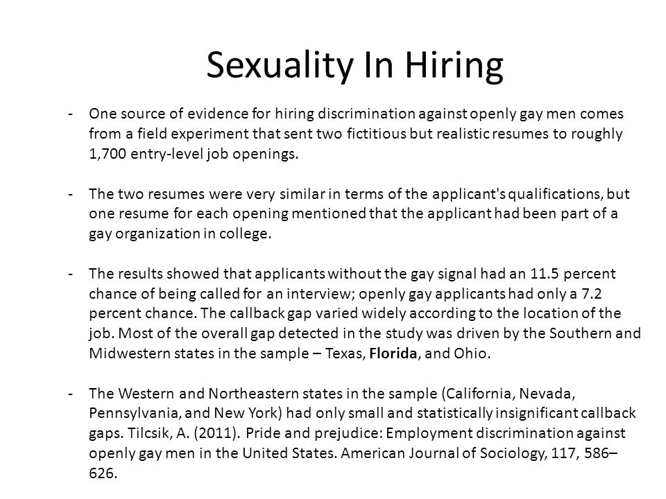 Sexuality In Hiring -One source of evidence for hiring discrimination against openly gay men comes from a field experiment that sent two fictitious bu