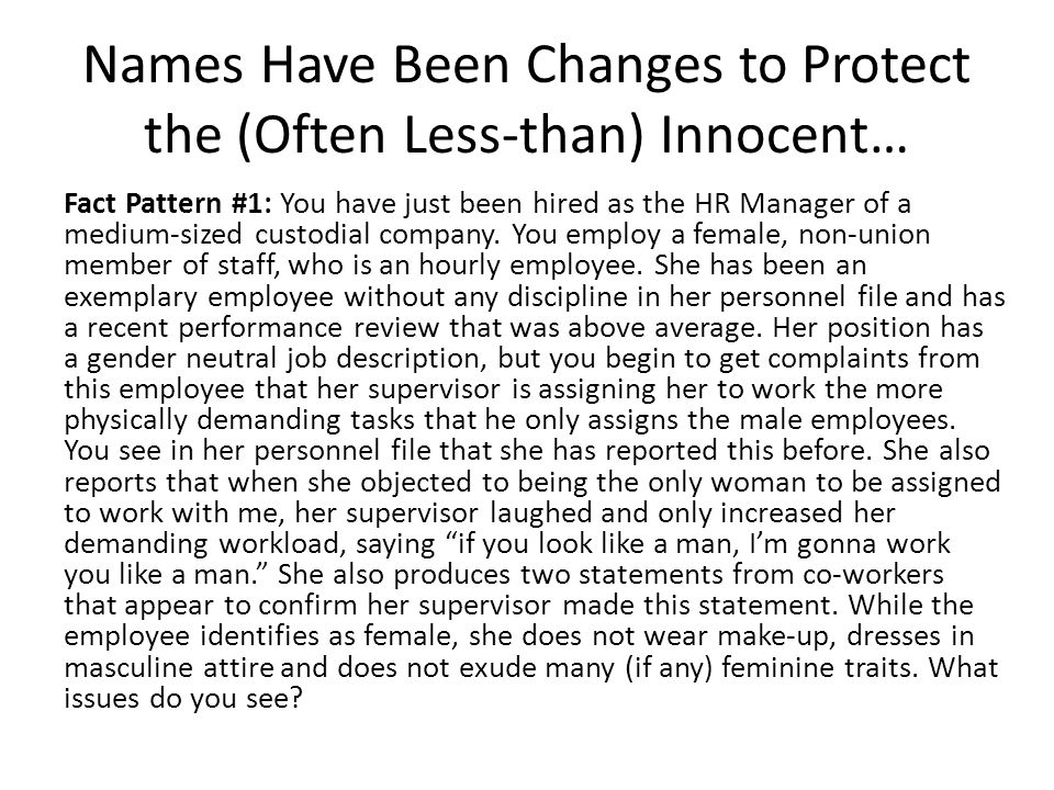 Names Have Been Changes to Protect the (Often Less-than) Innocent… Fact Pattern #1: You have just been hired as the HR Manager of a medium-sized custo