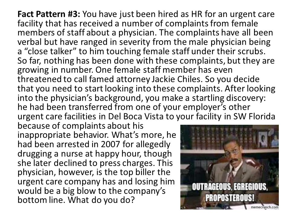 Fact Pattern #3: You have just been hired as HR for an urgent care facility that has received a number of complaints from female members of staff abou
