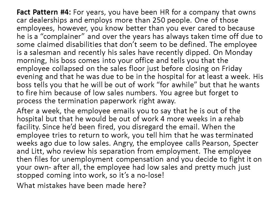 Fact Pattern #4: For years, you have been HR for a company that owns car dealerships and employs more than 250 people. One of those employees, however