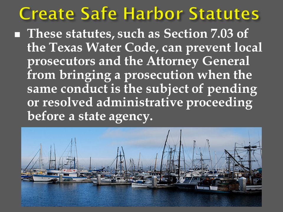 These statutes, such as Section 7.03 of the Texas Water Code, can prevent local prosecutors and the Attorney General from bringing a prosecution when the same conduct is the subject of pending or resolved administrative proceeding before a state agency.