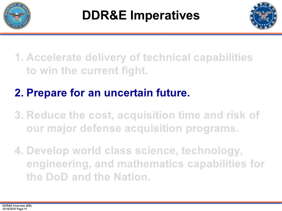 DDR&E Overview (BB) 12/16/2010 Page-11 1.Accelerate delivery of technical capabilities to win the current fight.