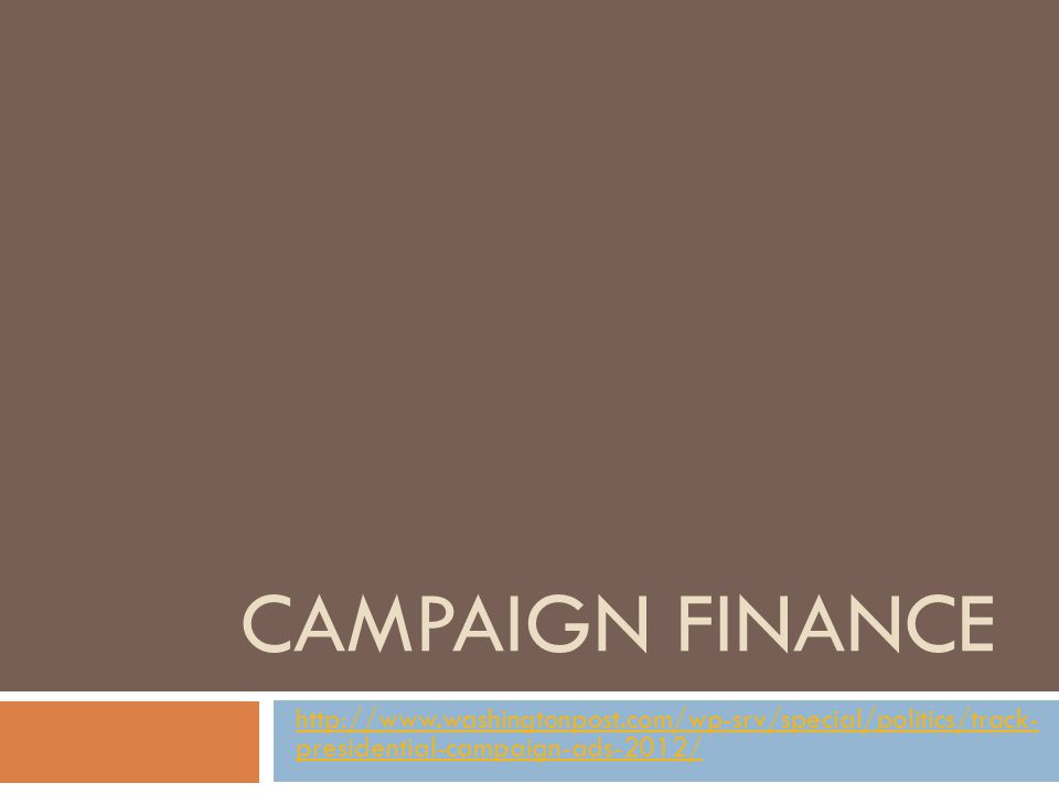 CAMPAIGN FINANCE http://www.washingtonpost.com/wp-srv/special/politics/track- presidential-campaign-ads-2012/