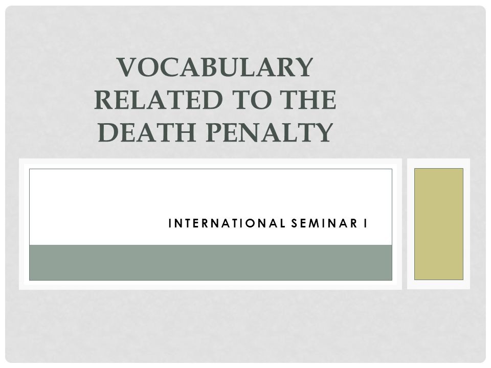 INTERNATIONALINTERNATIONAL SEMINAR I SEMINAR I VOCABULARY RELATED TO THE DEATH PENALTY