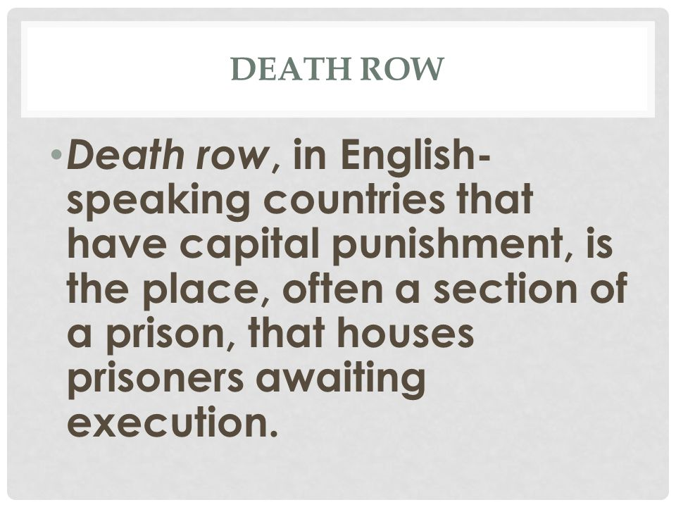 DEATH ROW Death row, in English- speaking countries that have capital punishment, is the place, often a section of a prison, that houses prisoners awaiting execution.