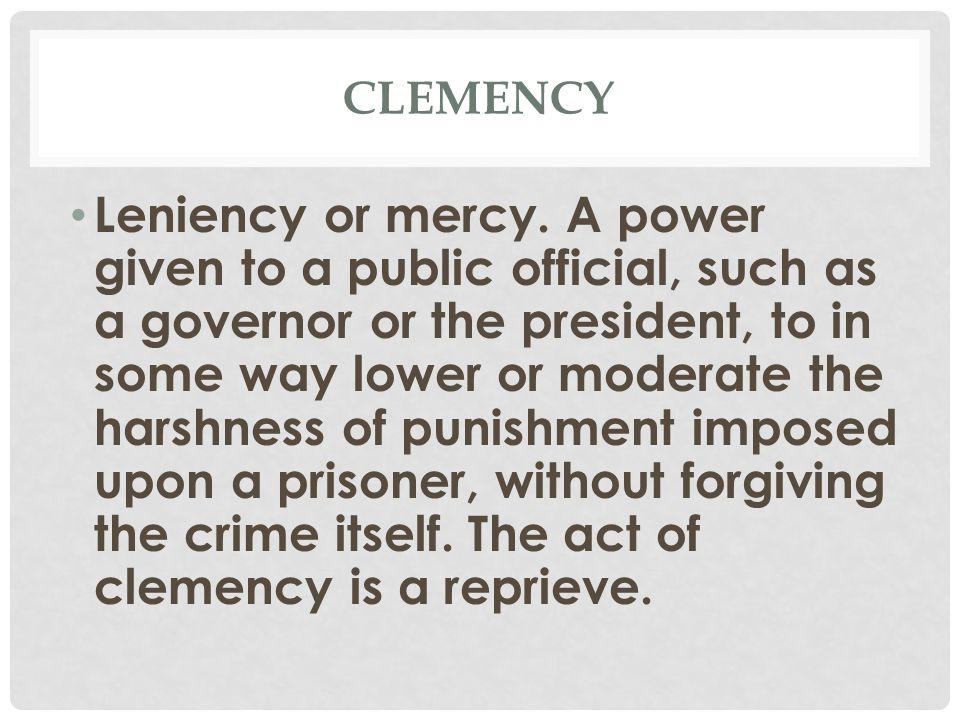 CLEMENCY Leniency or mercy.