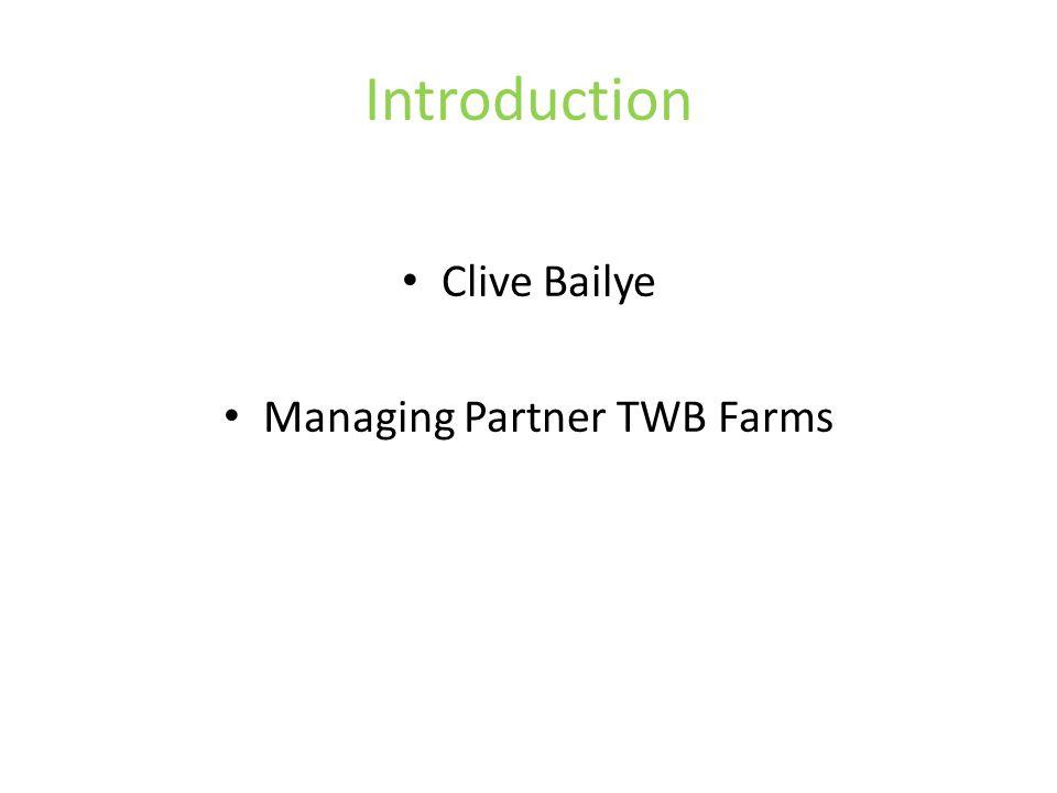 Introduction Clive Bailye Managing Partner TWB Farms
